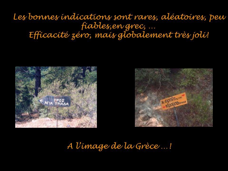 Les bonnes indications sont rares, aléatoires, peu fiables,en grec, … Efficacité zéro, mais globalement très joli! A limage de la Grèce …!