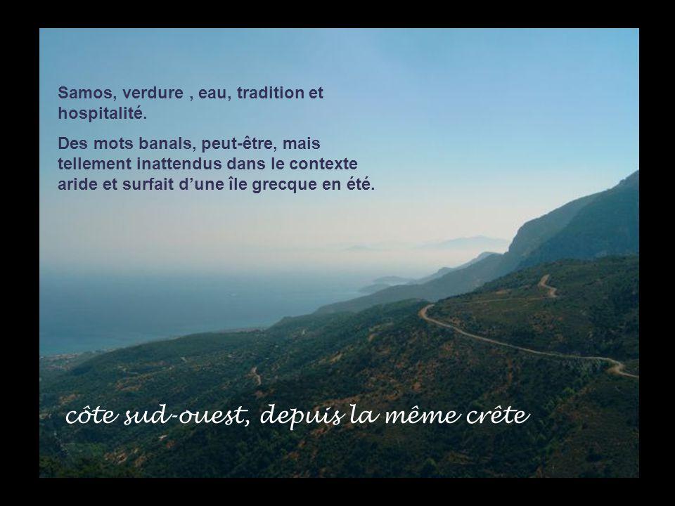 côte sud-ouest, depuis la même crête Samos, verdure, eau, tradition et hospitalité.
