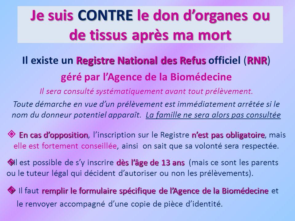 Registre National des Refus RNR Il existe un Registre National des Refus officiel (RNR) géré par lAgence de la Biomédecine Il sera consulté systématiquement avant tout prélèvement.