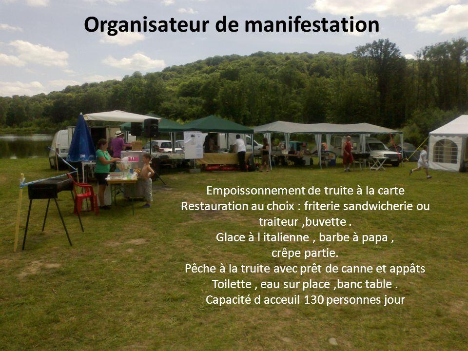 Manifestation : notre métier ! Organisateur de manifestation Empoissonnement de truite à la carte Restauration au choix : friterie sandwicherie ou tra