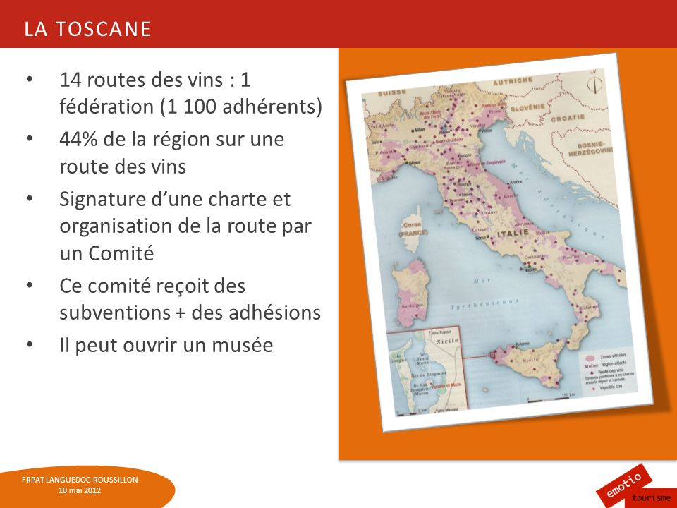 FRPAT LANGUEDOC-ROUSSILLON 10 mai 2012 LA TOSCANE 14 routes des vins : 1 fédération (1 100 adhérents) 44% de la région sur une route des vins Signatur