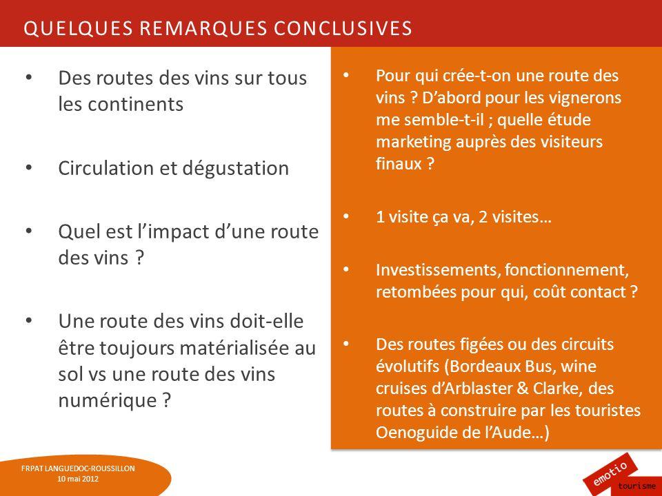 FRPAT LANGUEDOC-ROUSSILLON 10 mai 2012 QUELQUES REMARQUES CONCLUSIVES Des routes des vins sur tous les continents Circulation et dégustation Quel est