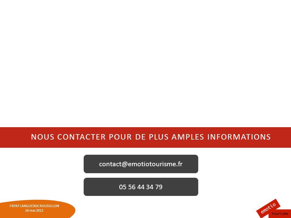 FRPAT LANGUEDOC ROUSSILLON 10 mai 2012 NOUS CONTACTER POUR DE PLUS AMPLES INFORMATIONS contact@emotiotourisme.fr 05 56 44 34 79