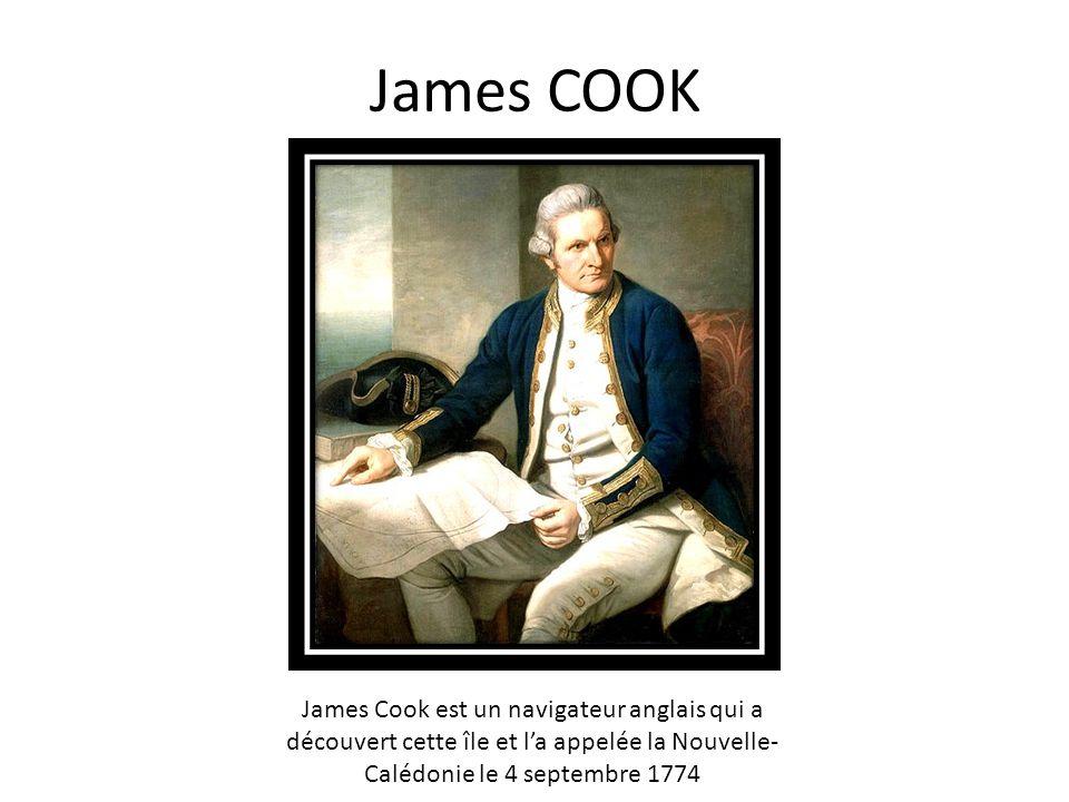 James COOK James Cook est un navigateur anglais qui a découvert cette île et la appelée la Nouvelle- Calédonie le 4 septembre 1774