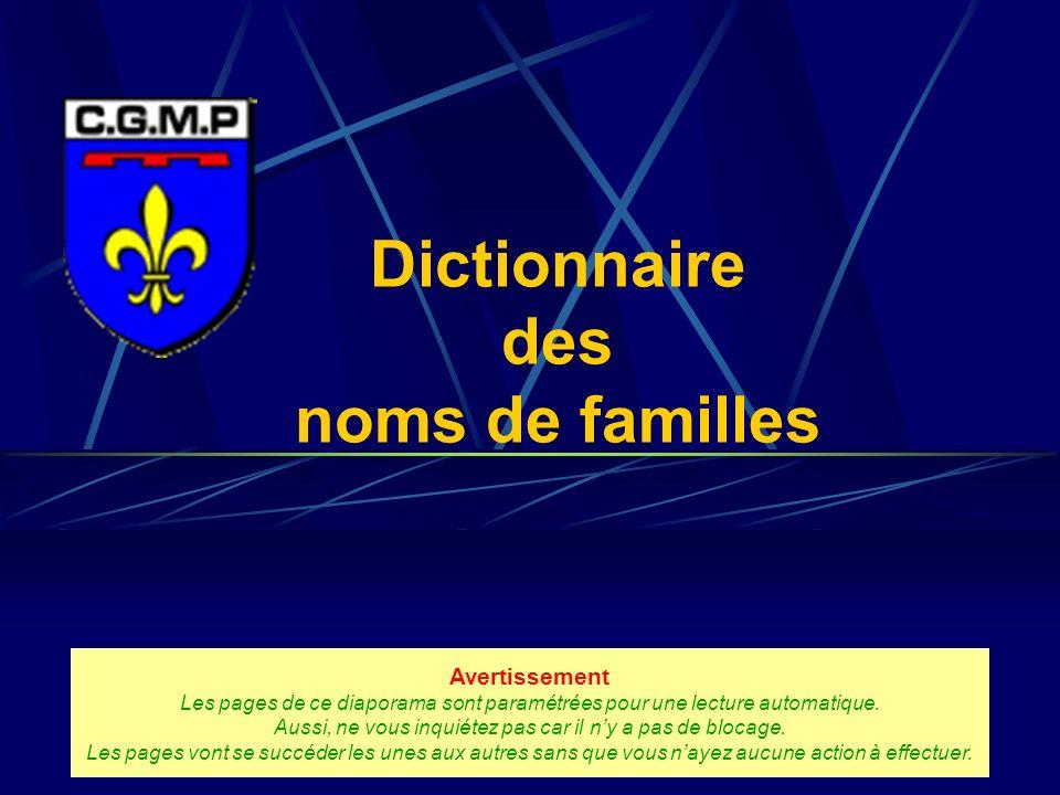 Dictionnaire des noms de familles Avertissement Les pages de ce diaporama sont paramétrées pour une lecture automatique.