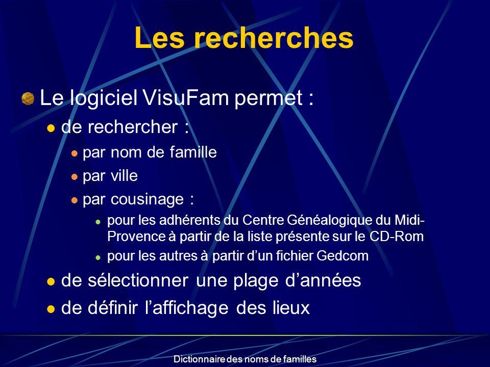 Les recherches Le logiciel VisuFam permet : de rechercher : par nom de famille par ville par cousinage : pour les adhérents du Centre Généalogique du Midi- Provence à partir de la liste présente sur le CD-Rom pour les autres à partir dun fichier Gedcom de sélectionner une plage dannées de définir laffichage des lieux
