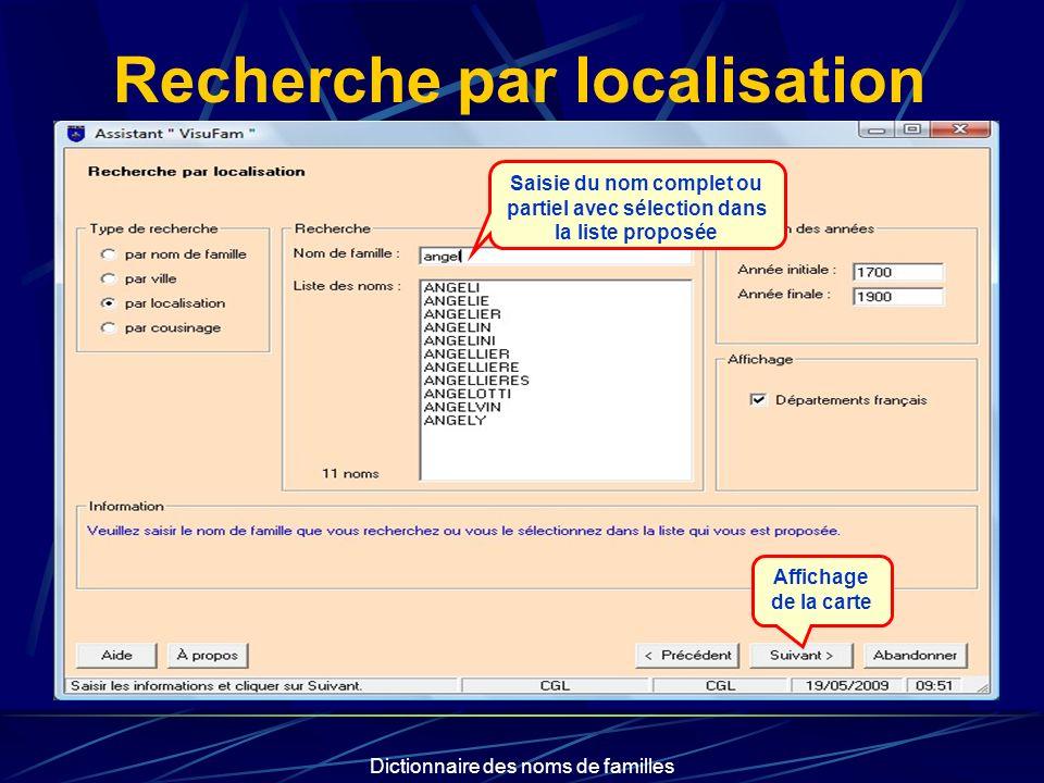 Dictionnaire des noms de familles Recherche par localisation Saisie du nom complet ou partiel avec sélection dans la liste proposée Affichage de la ca