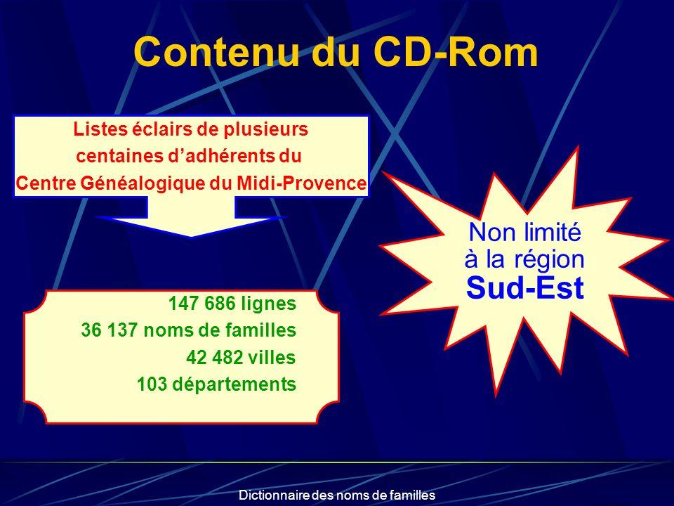 Dictionnaire des noms de familles Contenu du CD-Rom Non limité à la région Sud-Est Listes éclairs de plusieurs centaines dadhérents du Centre Généalog