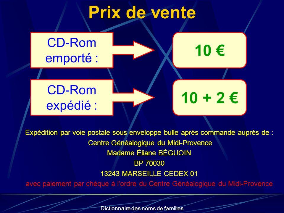 Dictionnaire des noms de familles Prix de vente CD-Rom emporté : 10 CD-Rom expédié : 10 + 2 Expédition par voie postale sous enveloppe bulle après com