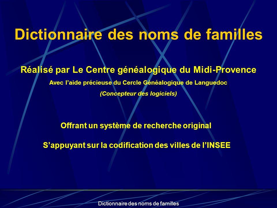 Dictionnaire des noms de familles Réalisé par Le Centre généalogique du Midi-Provence Avec laide précieuse du Cercle Généalogique de Languedoc (Concep