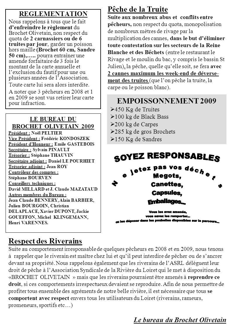 REGLEMENTATION Nous rappelons à tous que le fait denfreindre le règlement du Brochet Olivetain, non respect du quota de 2 carnassiers ou de 6 truites par jour, garder un poisson hors maille (Brochet 60 cm, Sandre 50 cm),…..