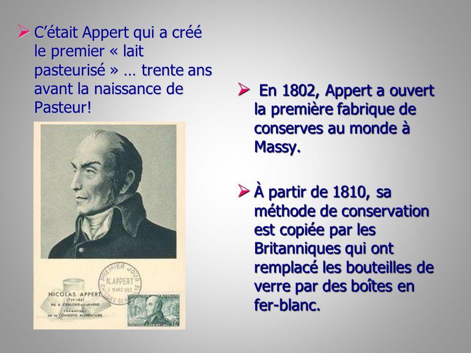 Cétait Appert qui a créé le premier « lait pasteurisé » … trente ans avant la naissance de Pasteur! Cétait Appert qui a créé le premier « lait pasteur