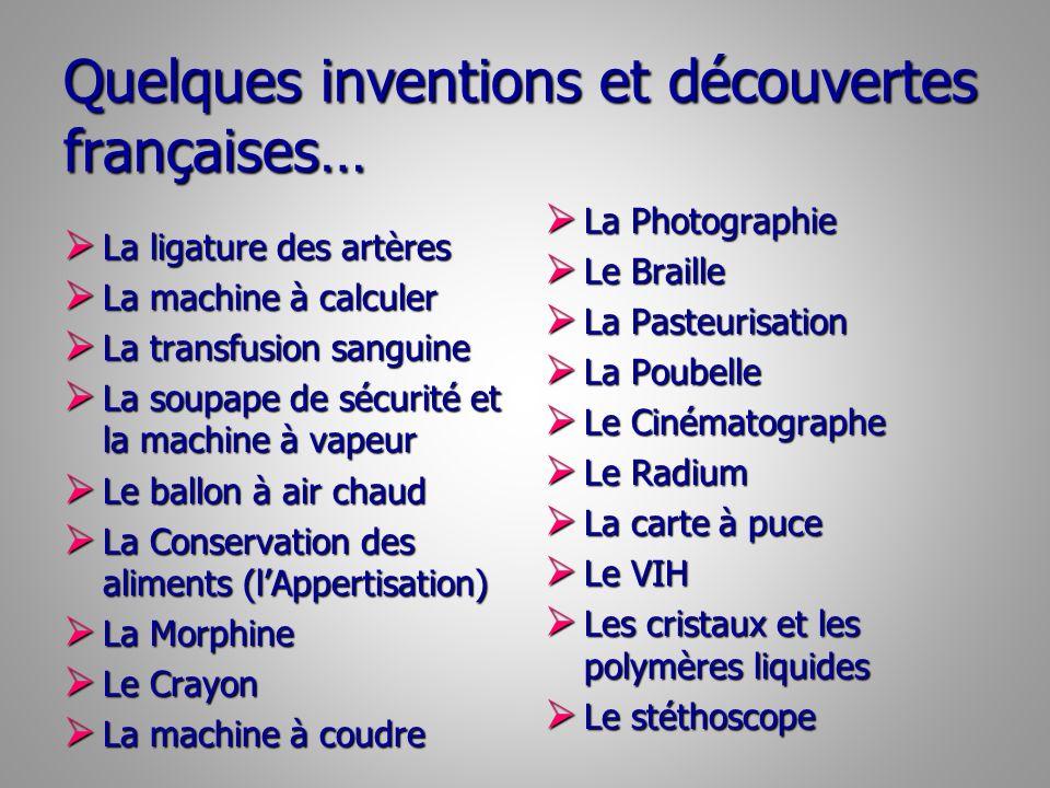 Quelques inventions et découvertes françaises… La ligature des artères La ligature des artères La machine à calculer La machine à calculer La transfus