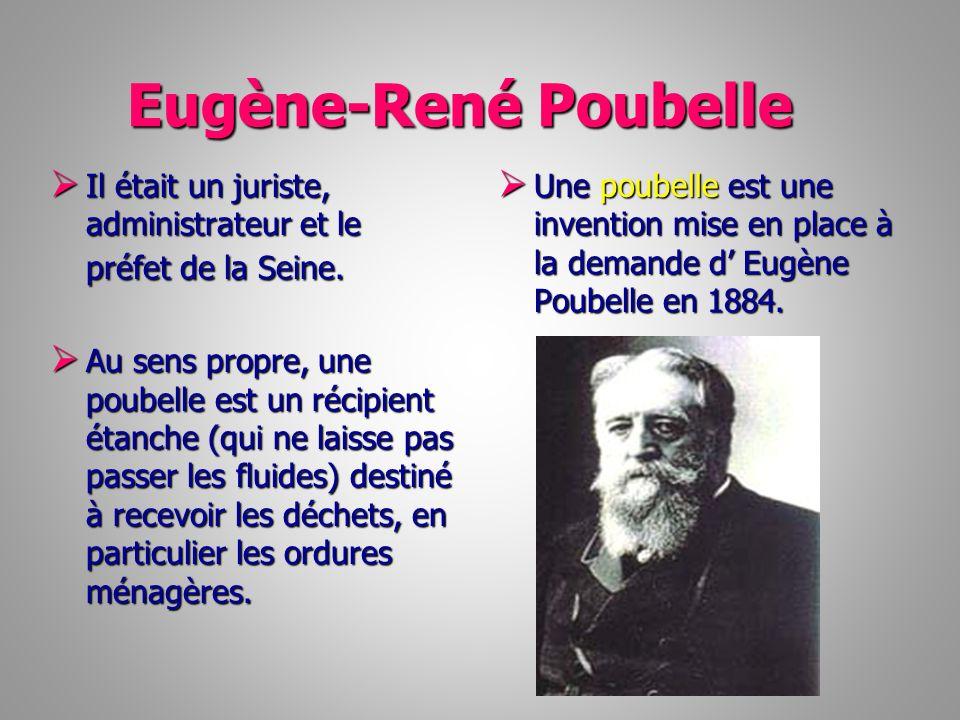 Eugène-René Poubelle Eugène-René Poubelle Il était un juriste, administrateur et le préfet de la Seine. Il était un juriste, administrateur et le préf
