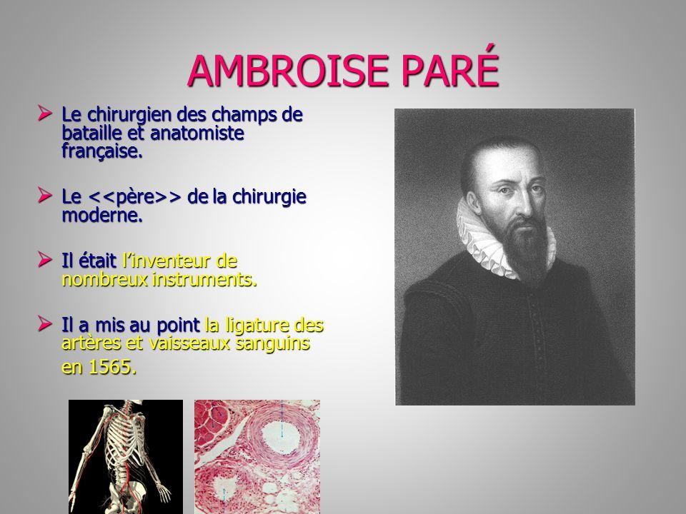 AMBROISE PARÉ Le chirurgien des champs de bataille et anatomiste française. Le chirurgien des champs de bataille et anatomiste française. Le > de la c