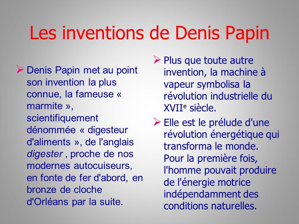 Les inventions de Denis Papin Denis Papin met au point son invention la plus connue, la fameuse « marmite », scientifiquement dénommée « digesteur d'a