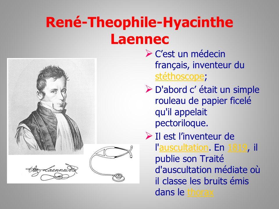 René-Theophile-Hyacinthe Laennec Cest un médecin français, inventeur du stéthoscope; stéthoscope D'abord c était un simple rouleau de papier ficelé qu
