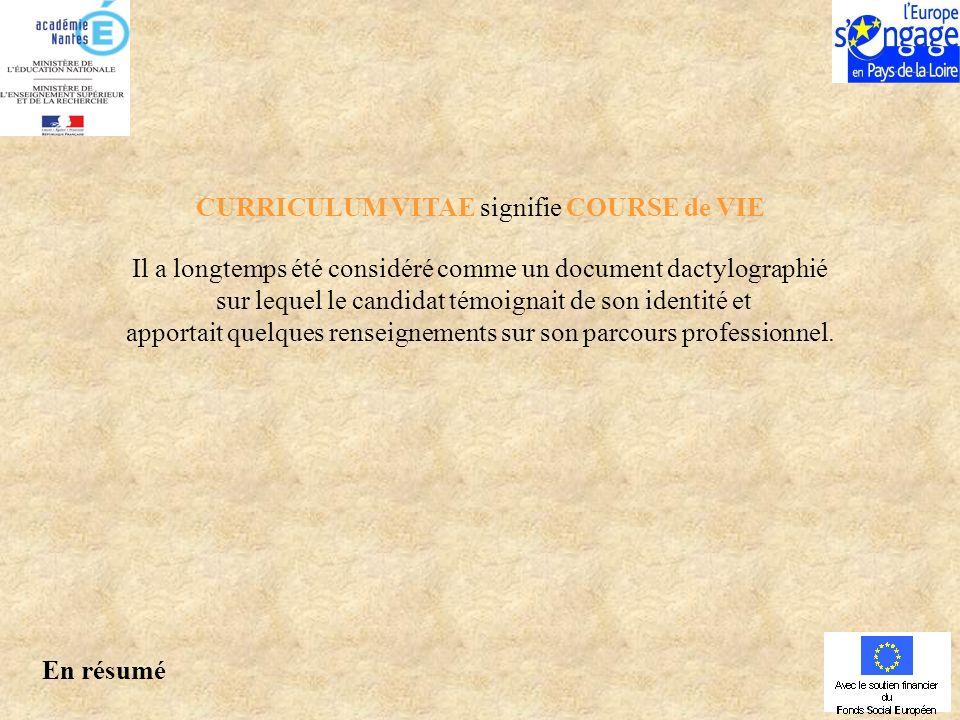 CURRICULUM VITAE signifie COURSE de VIE Il a longtemps été considéré comme un document dactylographié sur lequel le candidat témoignait de son identité et apportait quelques renseignements sur son parcours professionnel.