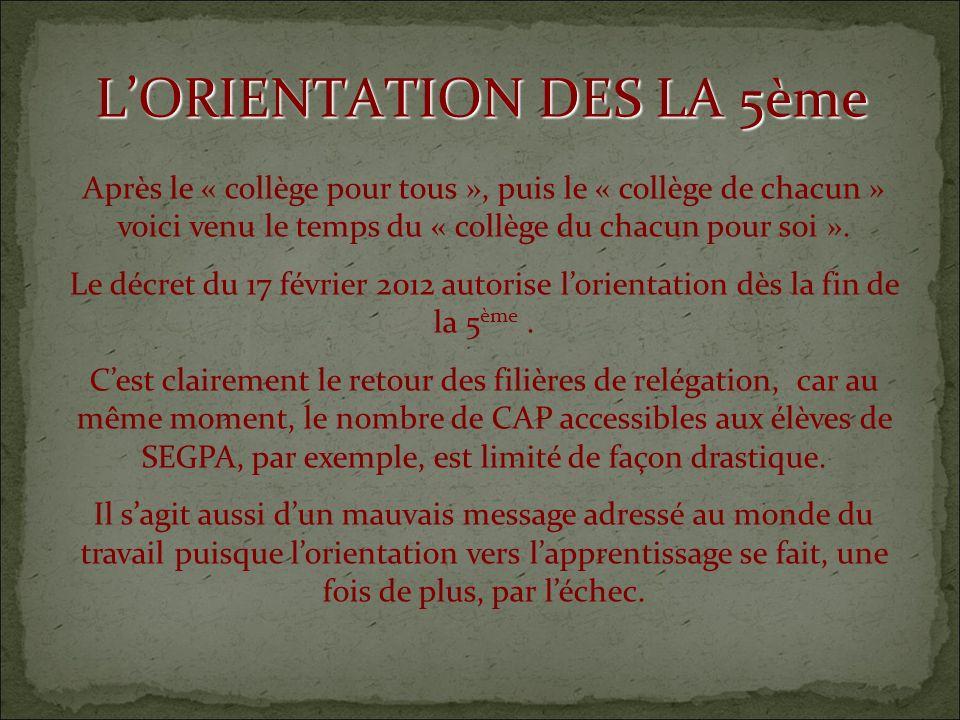 LORIENTATION DES LA 5ème Après le « collège pour tous », puis le « collège de chacun » voici venu le temps du « collège du chacun pour soi ».