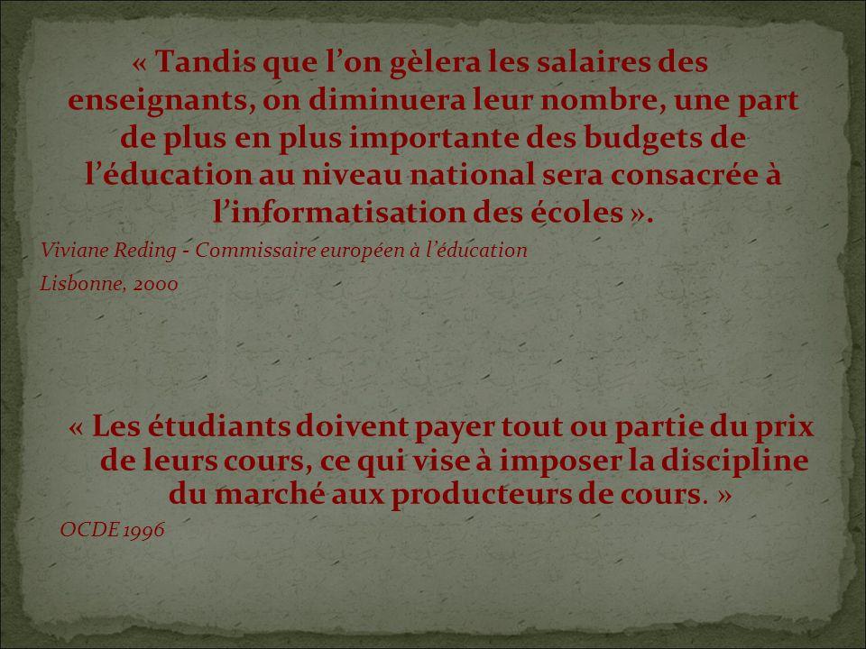 « Tandis que lon gèlera les salaires des enseignants, on diminuera leur nombre, une part de plus en plus importante des budgets de léducation au niveau national sera consacrée à linformatisation des écoles ».