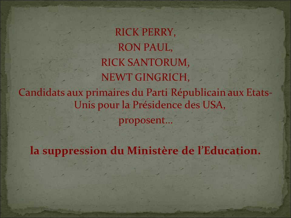 RICK PERRY, RON PAUL, RICK SANTORUM, NEWT GINGRICH, Candidats aux primaires du Parti Républicain aux Etats- Unis pour la Présidence des USA, proposent… la suppression du Ministère de lEducation.