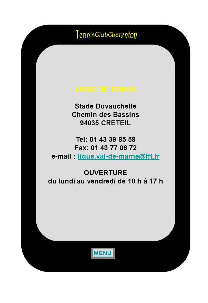 LIGUE DE TENNIS Stade Duvauchelle Chemin des Bassins 94035 CRETEIL Tel: 01 43 39 85 58 Fax: 01 43 77 06 72 e-mail : ligue.val-de-marne@fft.fr OUVERTUR