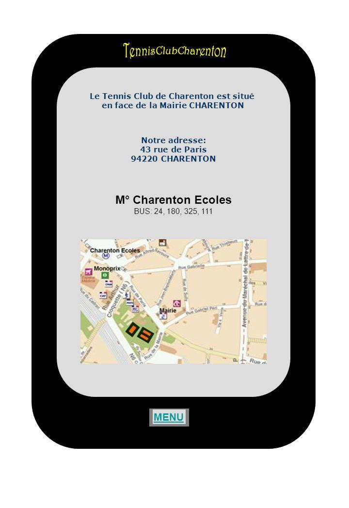 Le Tennis Club de Charenton est situé en face de la Mairie CHARENTON Notre adresse: 43 rue de Paris 94220 CHARENTON M° Charenton Ecoles BUS: 24, 180, 325, 111 MENU