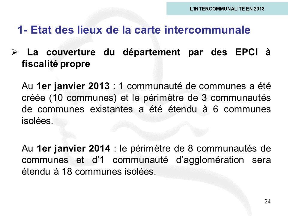 24 1- Etat des lieux de la carte intercommunale LINTERCOMMUNALITE EN 2013 La couverture du département par des EPCI à fiscalité propre Au 1er janvier