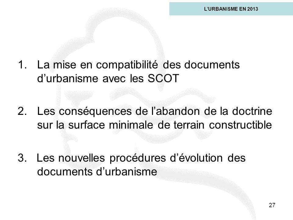 27 1.La mise en compatibilité des documents durbanisme avec les SCOT 2.Les conséquences de labandon de la doctrine sur la surface minimale de terrain