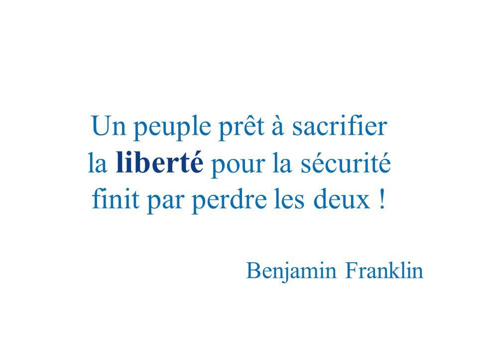 Un peuple prêt à sacrifier la liberté pour la sécurité finit par perdre les deux ! Benjamin Franklin