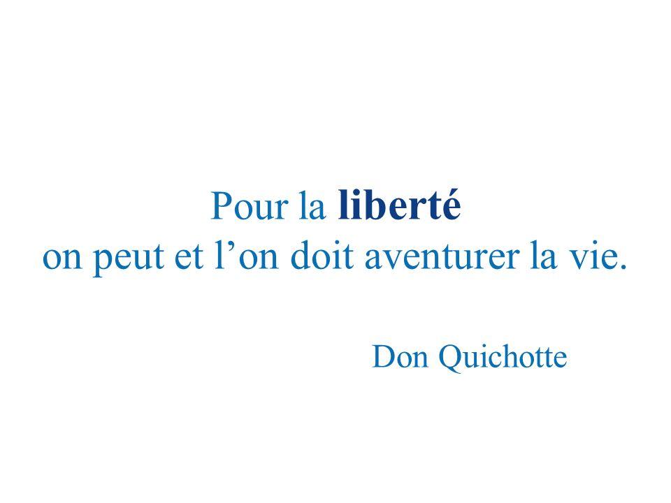 Pour la liberté on peut et lon doit aventurer la vie. Don Quichotte