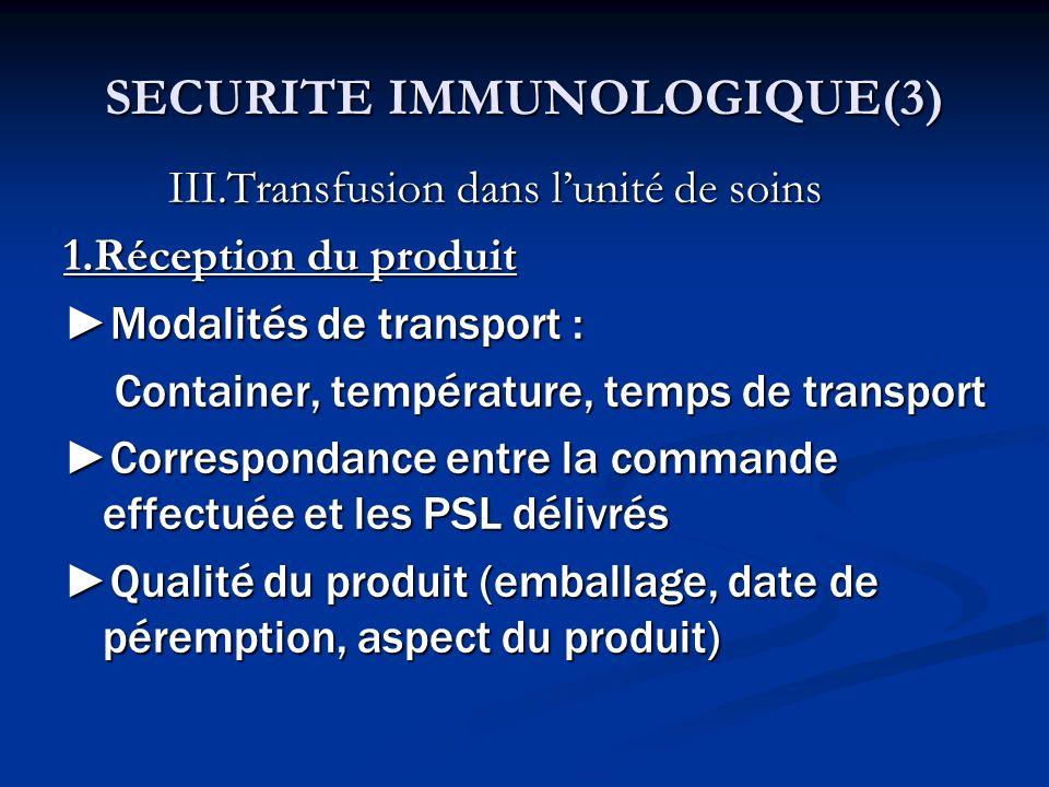 III.Transfusion dans lunité de soins 1.Réception du produit Modalités de transport : Container, température, temps de transport Container, température