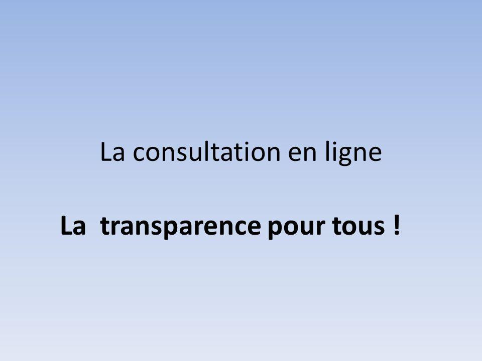 La consultation en ligne La transparence pour tous !