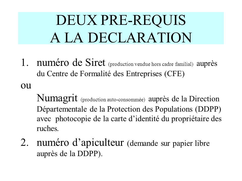 DEUX PRE-REQUIS A LA DECLARATION 1.numéro de Siret (production vendue hors cadre familial) auprès du Centre de Formalité des Entreprises (CFE) ou Numa