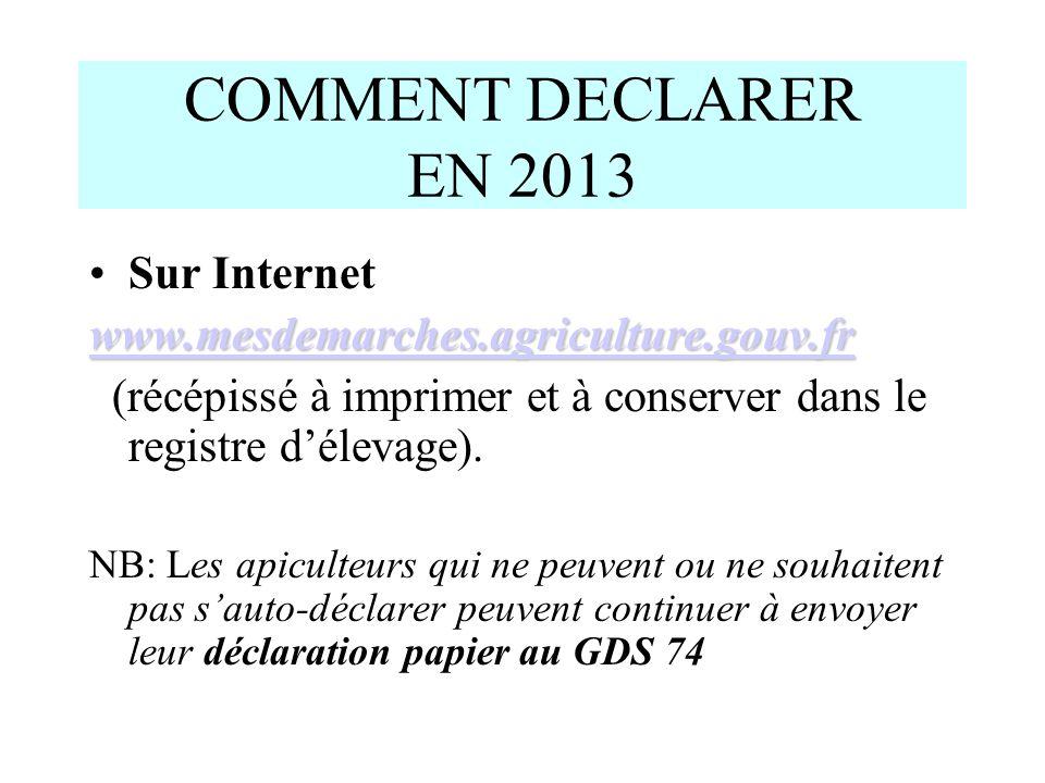 COMMENT DECLARER EN 2013 Sur Internet www.mesdemarches.agriculture.gouv.fr (récépissé à imprimer et à conserver dans le registre délevage). NB: Les ap