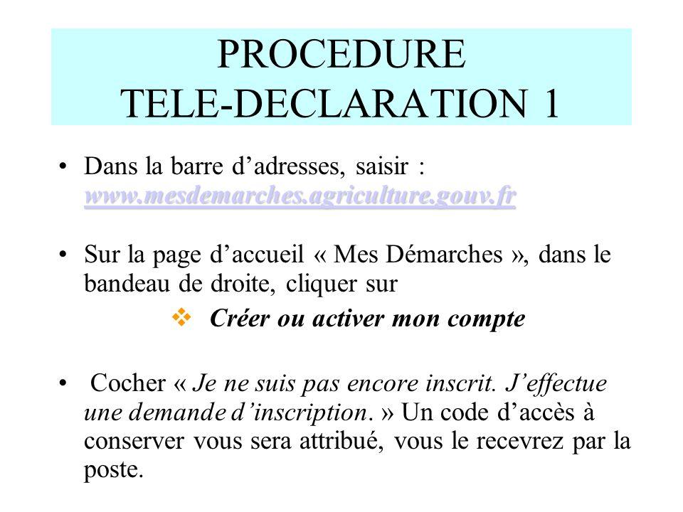 PROCEDURE TELE-DECLARATION 1 www.mesdemarches.agriculture.gouv.fr www.mesdemarches.agriculture.gouv.frDans la barre dadresses, saisir : www.mesdemarch