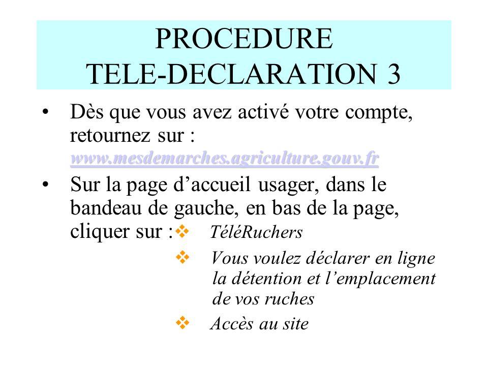 PROCEDURE TELE-DECLARATION 3 www.mesdemarches.agriculture.gouv.fr www.mesdemarches.agriculture.gouv.frDès que vous avez activé votre compte, retournez