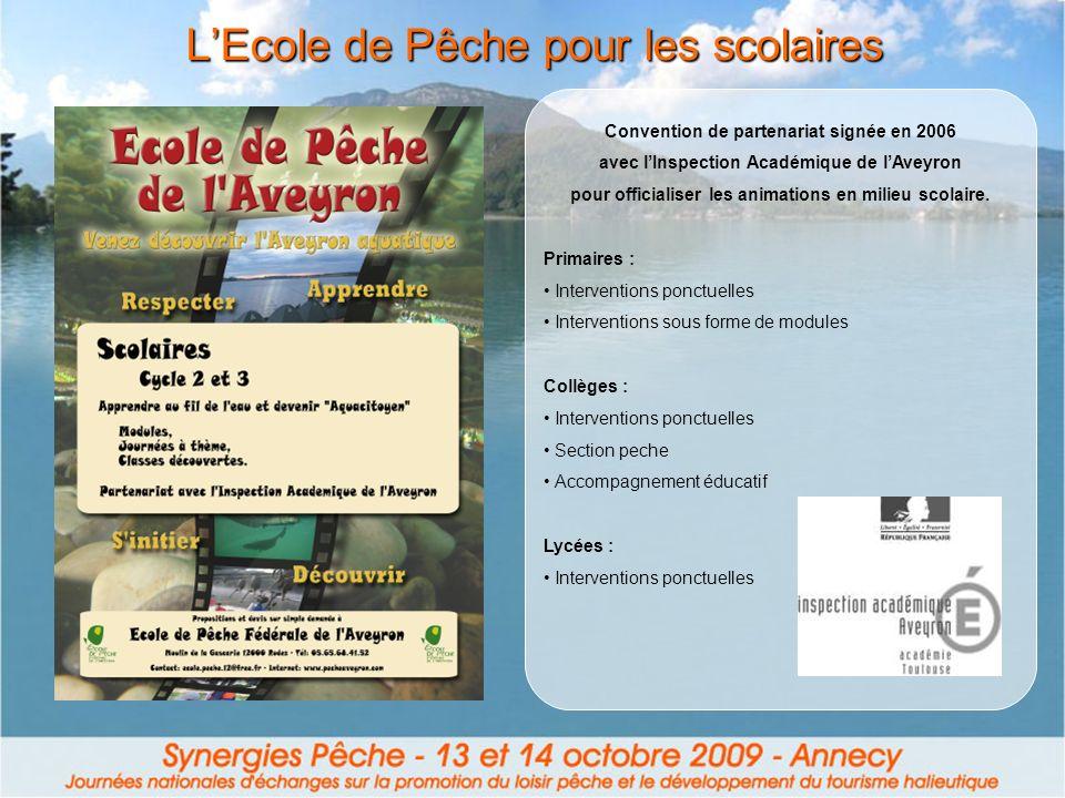 LEcole de Pêche pour les scolaires Convention de partenariat signée en 2006 avec lInspection Académique de lAveyron pour officialiser les animations en milieu scolaire.