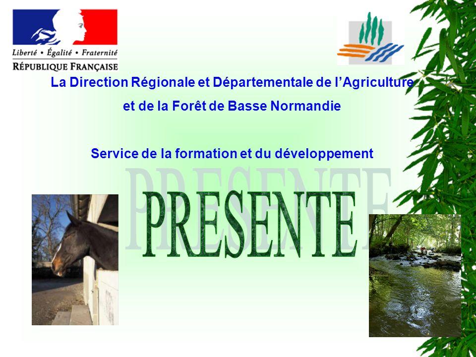 La Direction Régionale et Départementale de lAgriculture et de la Forêt de Basse Normandie Service de la formation et du développement