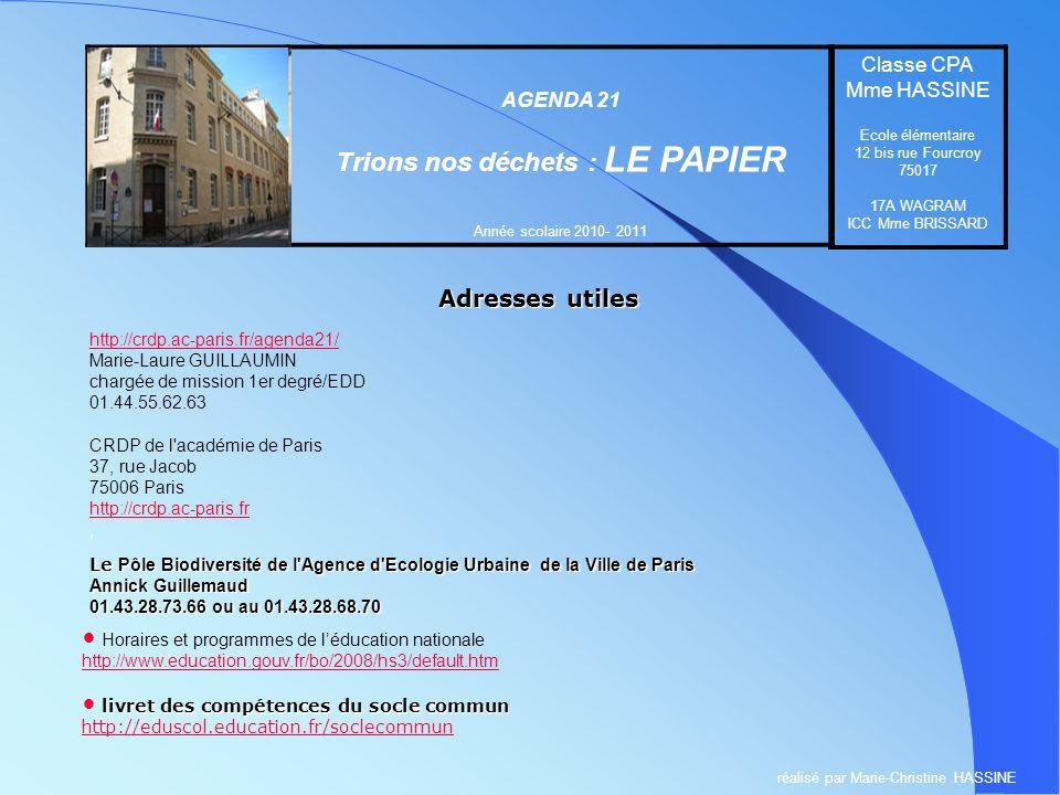 Adresses utiles Ecole élémentaire 12 bis rue Fourcroy 75017 PARIS AGENDA 21 Trions nos déchets : LE PAPIER Année scolaire 2010- 2011 Classe CPA Mme HA