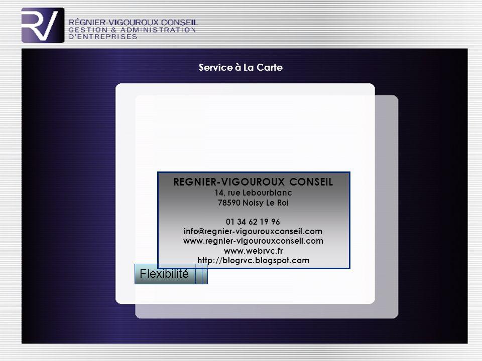 Sur MesureRentabilité Service à La Carte Flexibilité REGNIER-VIGOUROUX CONSEIL 14, rue Lebourblanc 78590 Noisy Le Roi 01 34 62 19 96 info@regnier-vigourouxconseil.com www.regnier-vigourouxconseil.com www.webrvc.fr http://blogrvc.blogspot.com