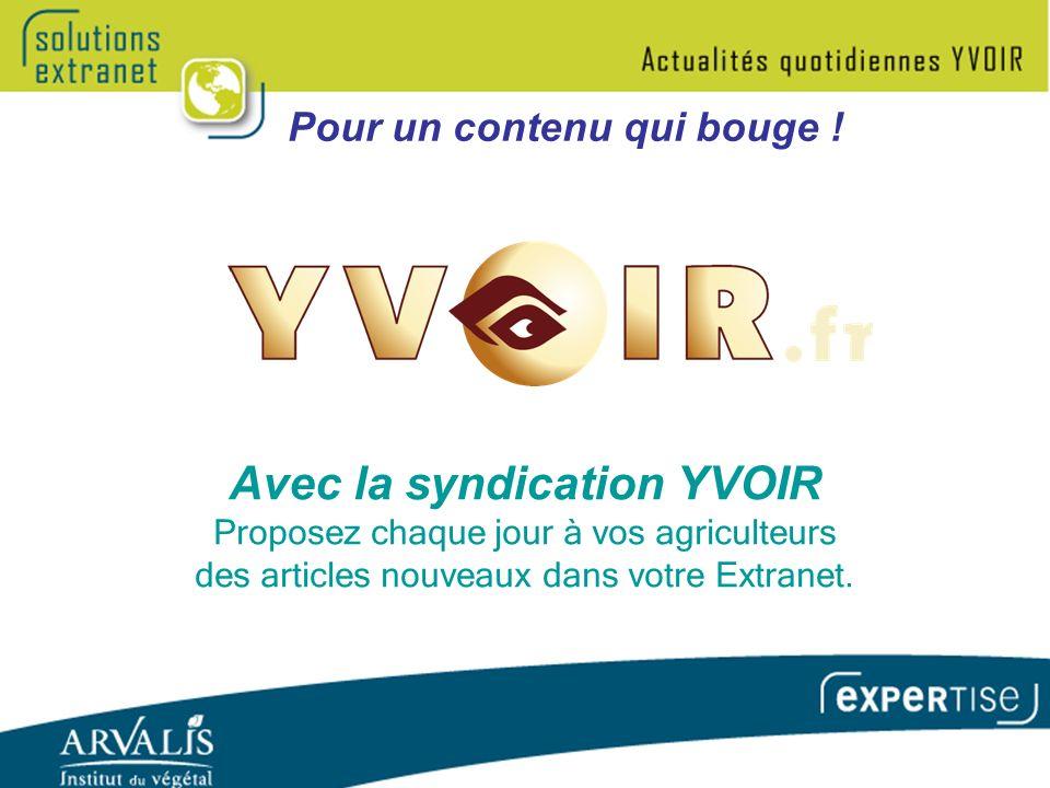 Avec la syndication YVOIR Proposez chaque jour à vos agriculteurs des articles nouveaux dans votre Extranet.