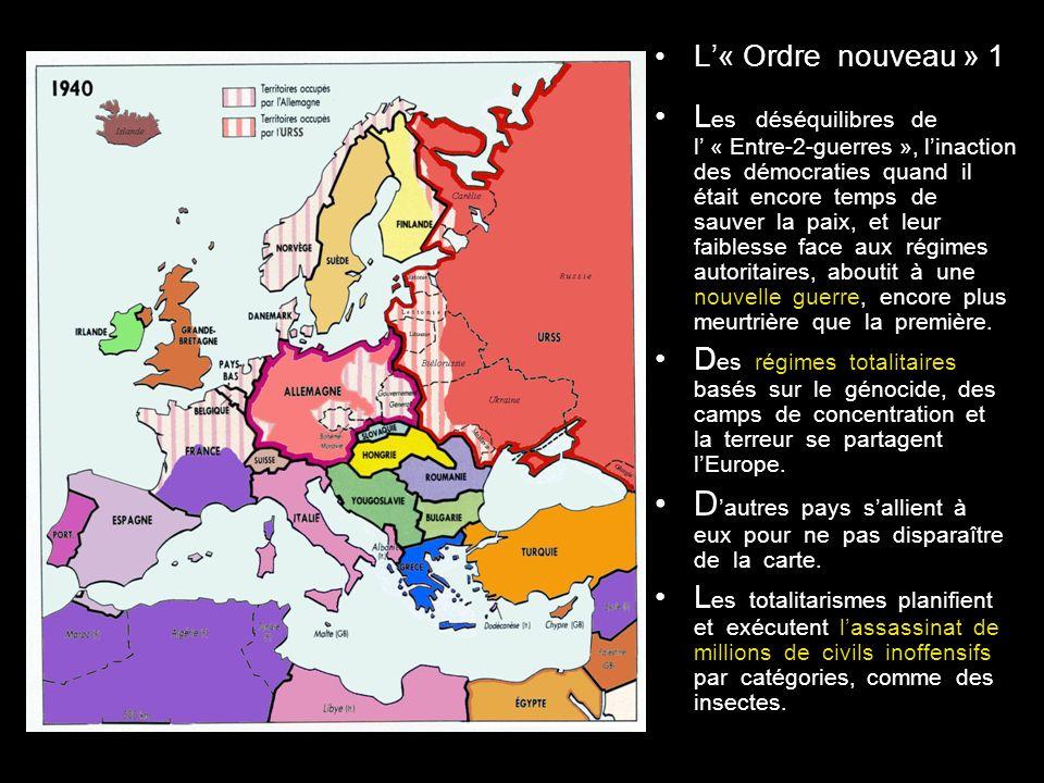 L« Ordre nouveau » 1 L es déséquilibres de l « Entre-2-guerres », linaction des démocraties quand il était encore temps de sauver la paix, et leur faiblesse face aux régimes autoritaires, aboutit à une nouvelle guerre, encore plus meurtrière que la première.