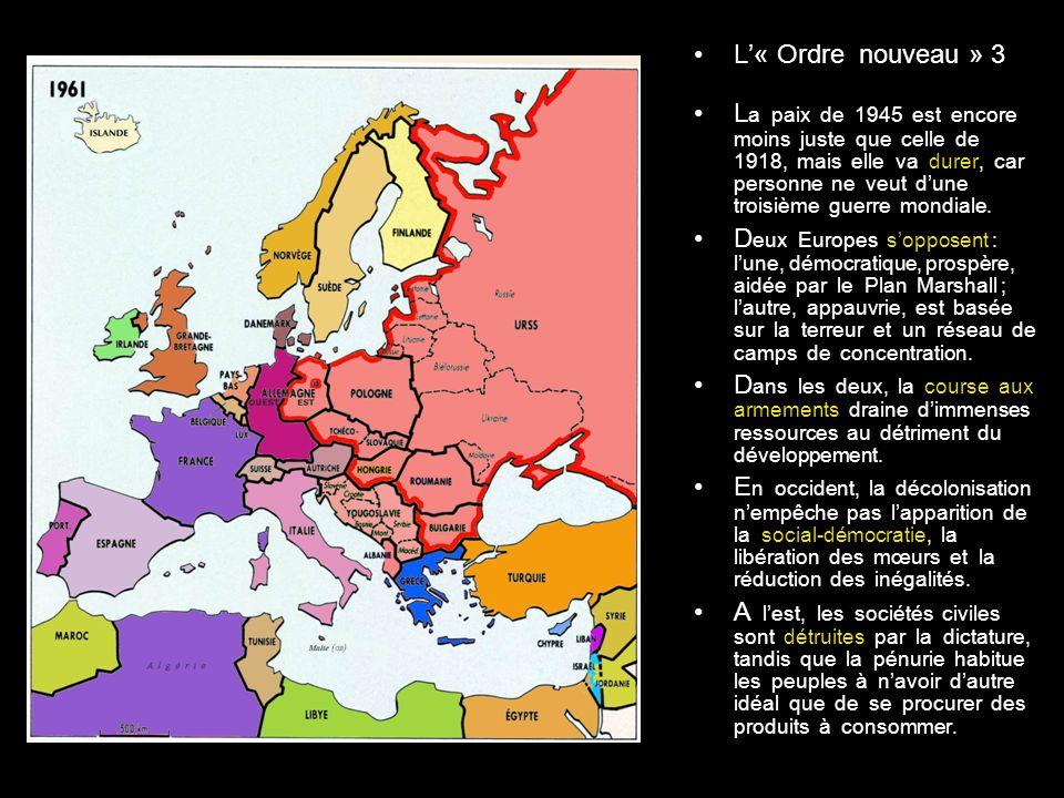 L« Ordre nouveau » 3 L a paix de 1945 est encore moins juste que celle de 1918, mais elle va durer, car personne ne veut dune troisième guerre mondiale.