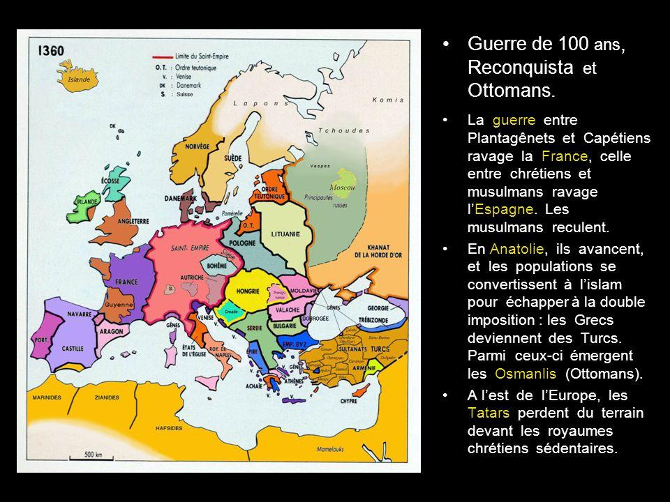 G uerre de 100 ans, R econquista et O ttomans.