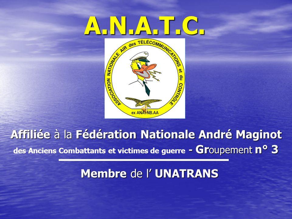 A.N.A.T.C. Affiliée à la Fédération Nationale André Maginot - Gr oupement n° 3 des Anciens Combattants et victimes de guerre - Gr oupement n° 3 Membre