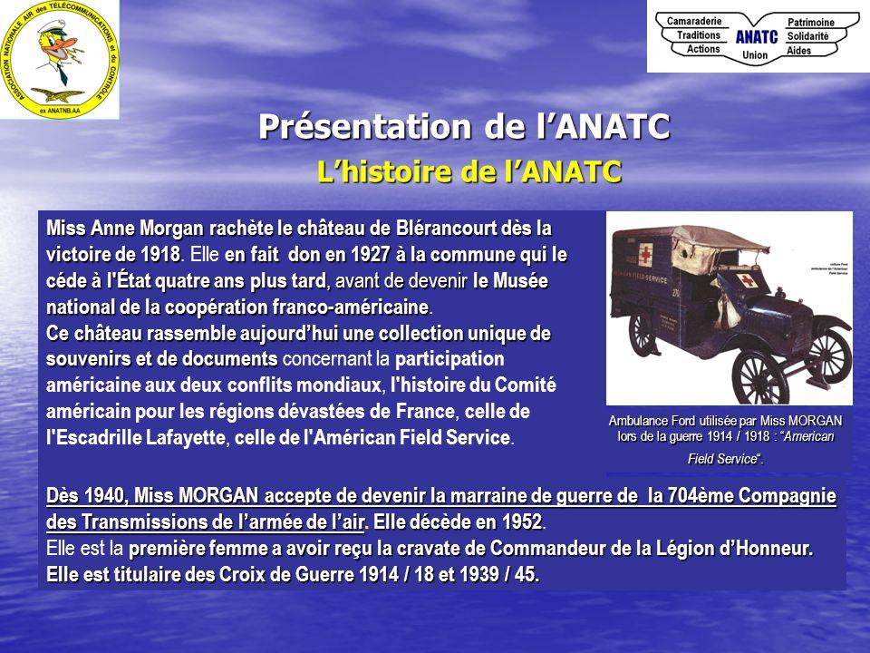 Présentation de lANATC Lhistoire de lANATC Ambulance Ford utilisée par Miss MORGAN lors de la guerre 1914 / 1918 : American Field Service. Miss Anne M