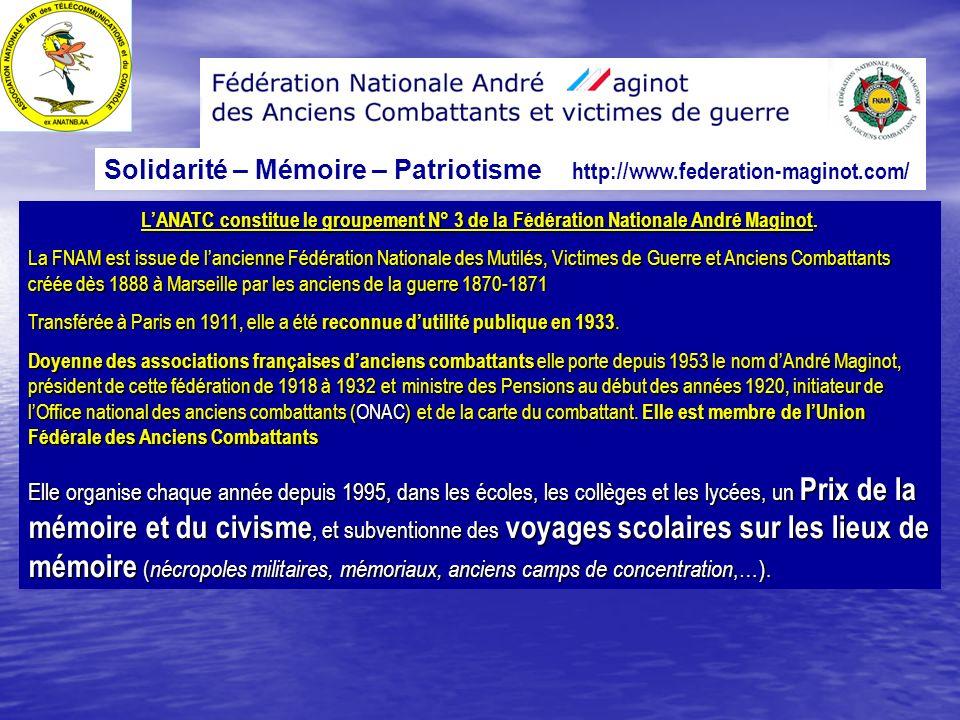 LANATC constitue le groupement N° 3 de la Fédération Nationale André Maginot. La FNAM est issue de lancienne Fédération Nationale des Mutilés, Victime
