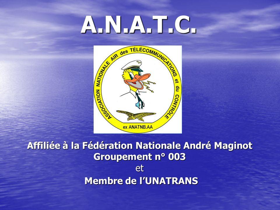 A.N.A.T.C. Affiliée à la Fédération Nationale André Maginot Groupement n° 003 et Membre de lUNATRANS