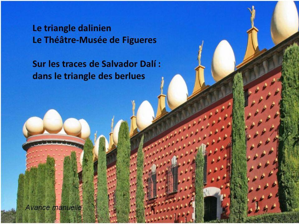 Le triangle dalinien Le Théâtre-Musée de Figueres Sur les traces de Salvador Dalí : dans le triangle des berlues Avance manuelle